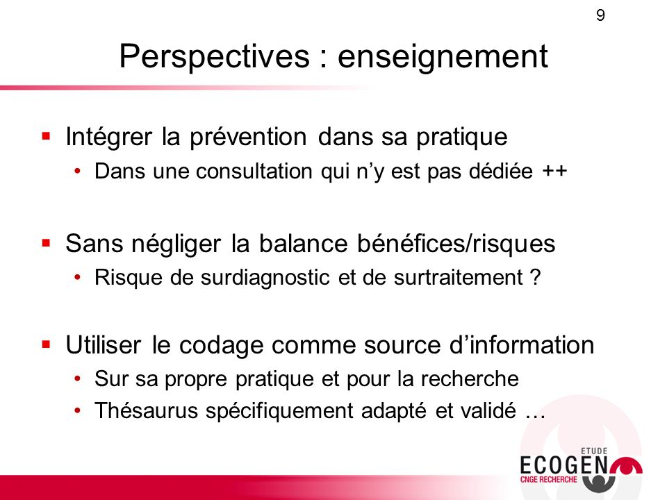 Perspectives : enseignement Intégrer la prévention dans sa pratique Dans une consultation qui ny est pas dédiée ++ Sans négliger la balance bénéfices/