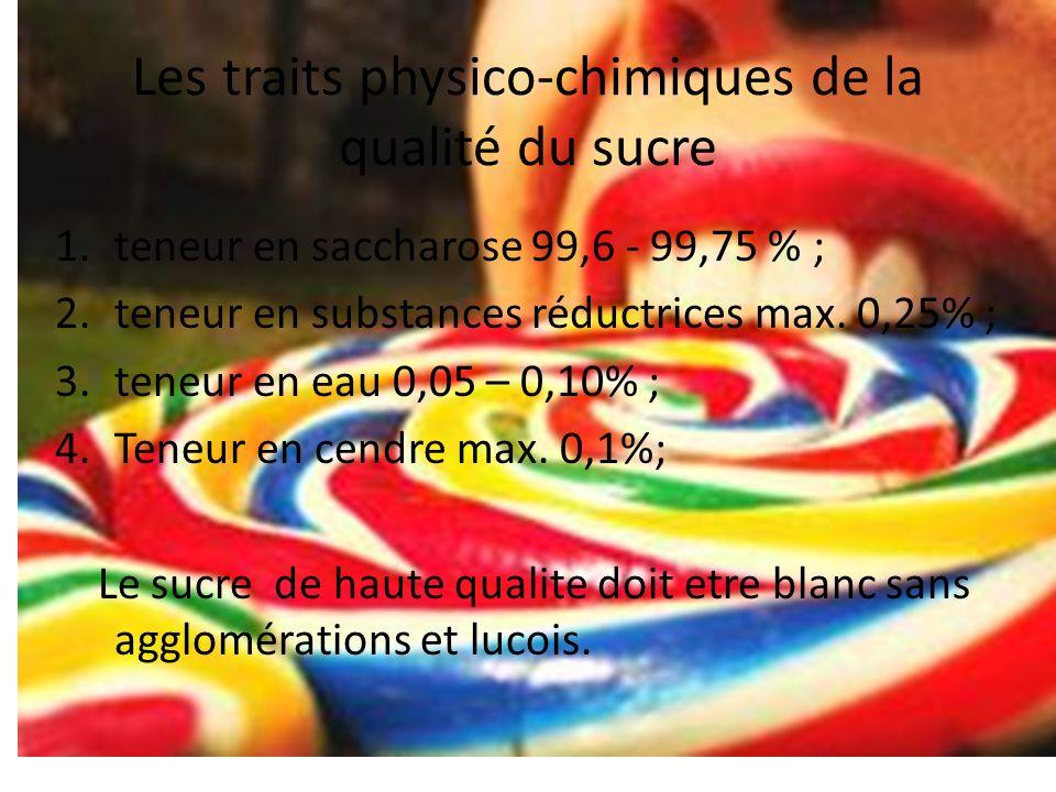 Les traits physico-chimiques de la qualité du sucre 1.teneur en saccharose 99,6 - 99,75 % ; 2.teneur en substances réductrices max. 0,25% ; 3.teneur e