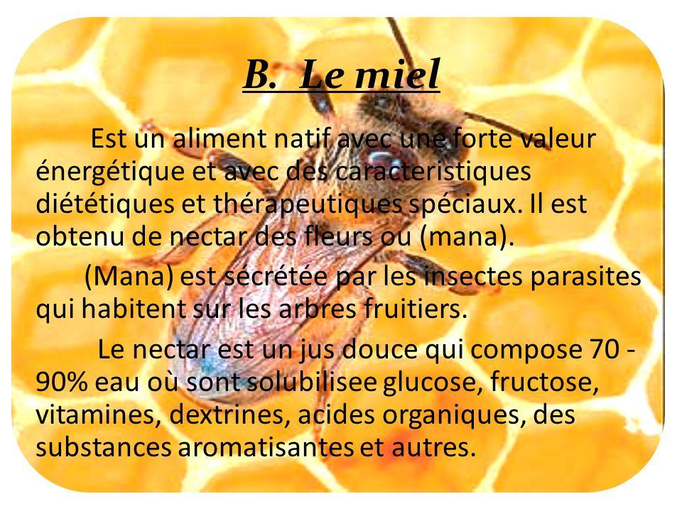B. Le miel Est un aliment natif avec une forte valeur énergétique et avec des caracteristiques diététiques et thérapeutiques spéciaux. Il est obtenu d