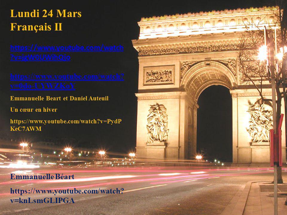 Lundi 24 Mars Français II https://www.youtube.com/watch ?v=jgW0UWihQjo https://www.youtube.com/watch? v=0do-UYWZKoY Emmanuelle Beart et Daniel Auteuil