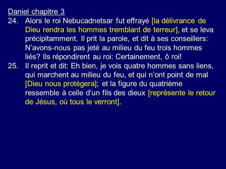 Daniel chapitre 3 24.Alors le roi Nebucadnetsar fut effrayé [la délivrance de Dieu rendra les hommes tremblant de terreur], et se leva précipitamment.