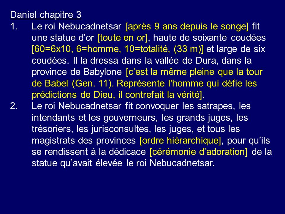 Daniel chapitre 3 1.Le roi Nebucadnetsar [après 9 ans depuis le songe] fit une statue dor [toute en or], haute de soixante coudées [60=6x10, 6=homme,