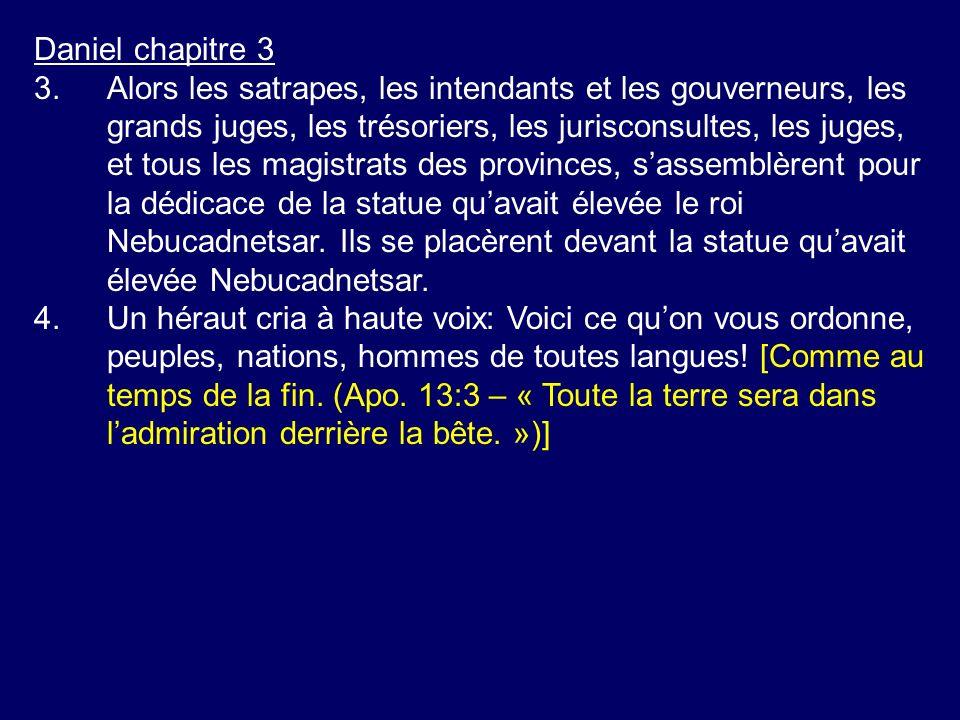 Daniel chapitre 3 3.Alors les satrapes, les intendants et les gouverneurs, les grands juges, les trésoriers, les jurisconsultes, les juges, et tous le