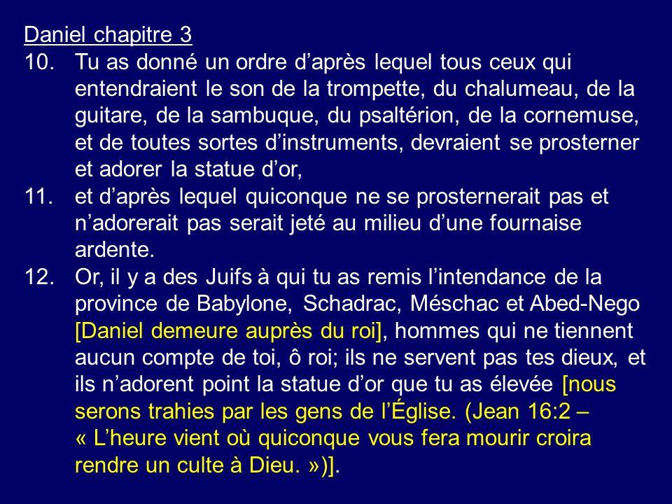 Daniel chapitre 3 13.Alors Nebucadnetsar, irrité et furieux, donna lordre quon amenât Schadrac, Méschac et Abed-Nego.