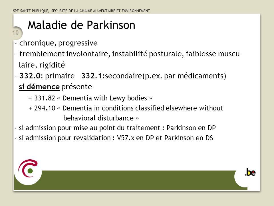 SPF SANTE PUBLIQUE, SECURITE DE LA CHAINE ALIMENTAIRE ET ENVIRONNEMENT 10 Maladie de Parkinson - chronique, progressive - tremblement involontaire, in