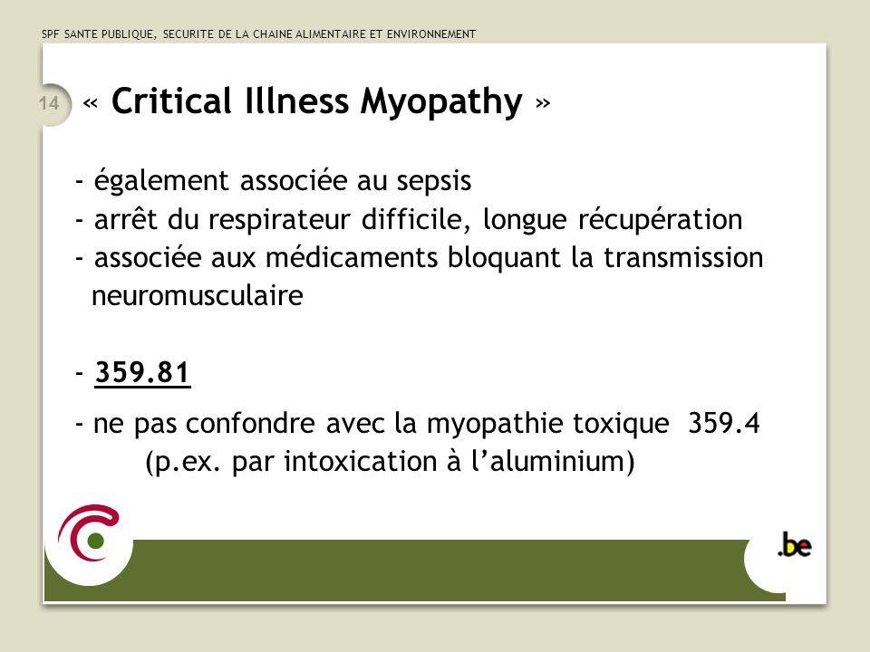 SPF SANTE PUBLIQUE, SECURITE DE LA CHAINE ALIMENTAIRE ET ENVIRONNEMENT 14 « Critical Illness Myopathy » - également associée au sepsis - arrêt du resp