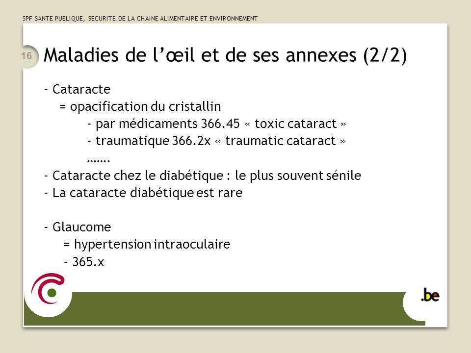 SPF SANTE PUBLIQUE, SECURITE DE LA CHAINE ALIMENTAIRE ET ENVIRONNEMENT 16 Maladies de lœil et de ses annexes (2/2) - Cataracte = opacification du cris