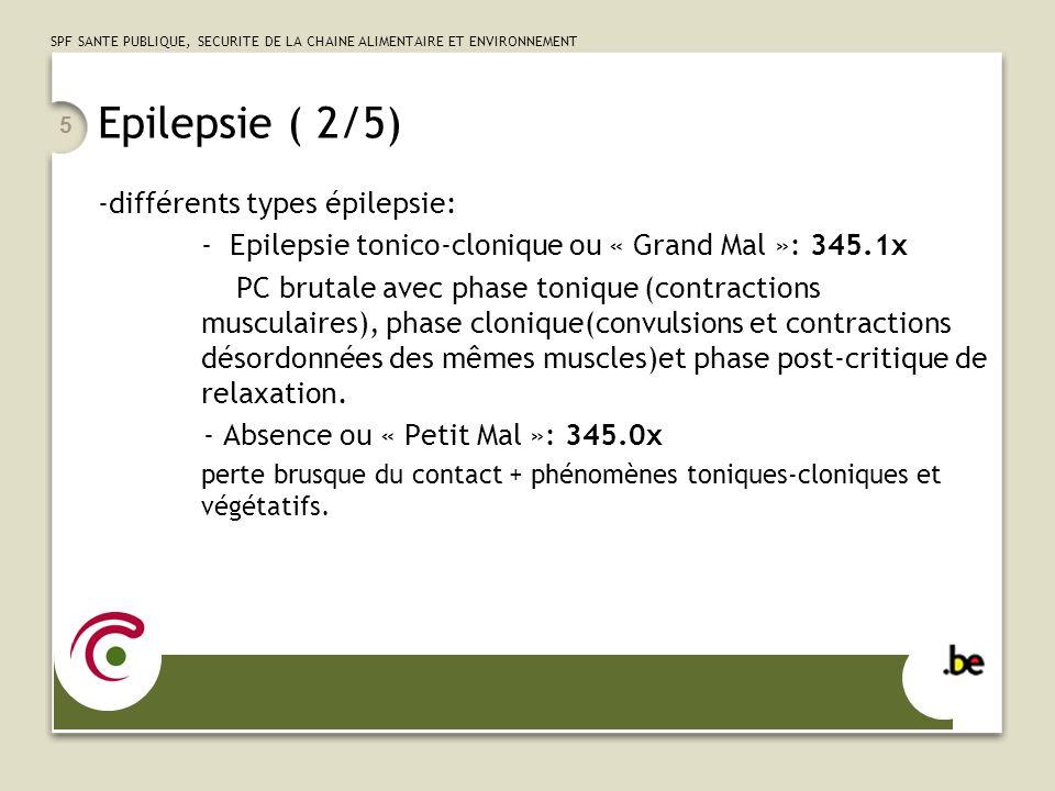 SPF SANTE PUBLIQUE, SECURITE DE LA CHAINE ALIMENTAIRE ET ENVIRONNEMENT 5 Epilepsie ( 2/5) -différents types épilepsie: - Epilepsie tonico-clonique ou