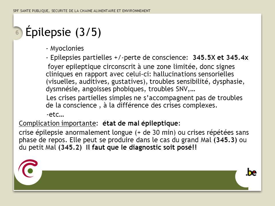SPF SANTE PUBLIQUE, SECURITE DE LA CHAINE ALIMENTAIRE ET ENVIRONNEMENT 6 Épilepsie (3/5) - Myoclonies - Epilepsies partielles +/-perte de conscience: