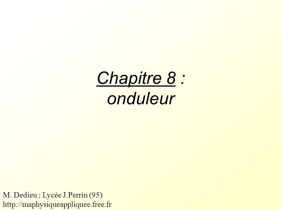 Chapitre 8 : onduleur M. Dedieu ; Lycée J.Perrin (95) http://maphysiqueappliquee.free.fr