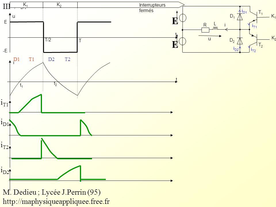 III / 3. T2T2 T1T1 i E D1D1 D2D2 u E R L K1K1 K2K2 i D1 i T1 i D2 i T2 u i Interrupteurs fermés t t E -E K1K1 K2K2 T T/2 t1t1 t2t2 i T1 i D1 i T2 i D2