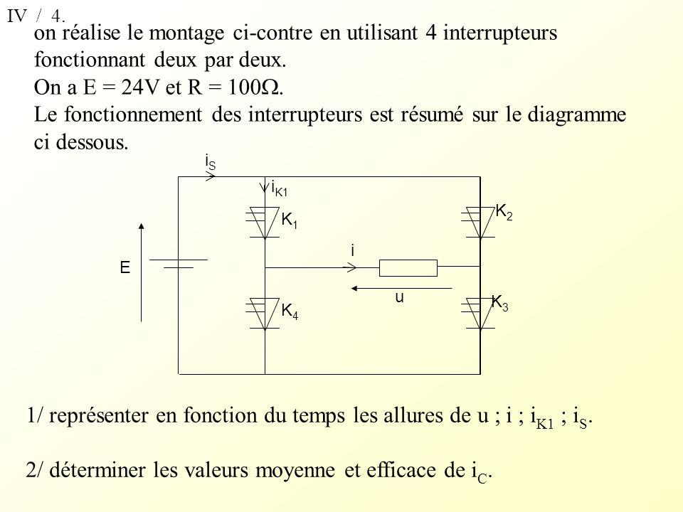 IV / 4. on réalise le montage ci-contre en utilisant 4 interrupteurs fonctionnant deux par deux. On a E = 24V et R = 100. Le fonctionnement des interr