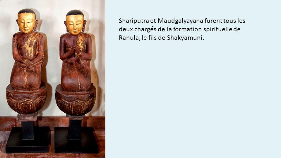 Shariputra et Maudgalyayana furent tous les deux chargés de la formation spirituelle de Rahula, le fils de Shakyamuni.
