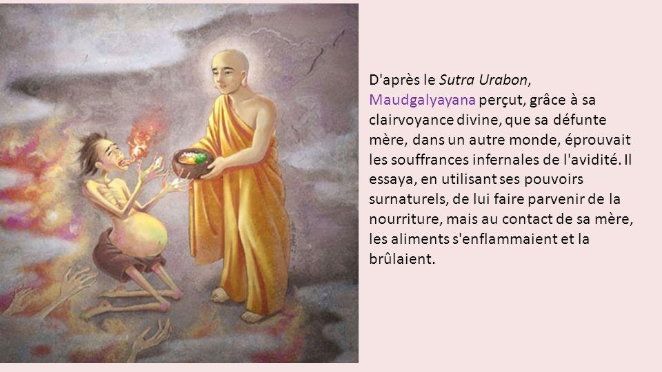 D'après le Sutra Urabon, Maudgalyayana perçut, grâce à sa clairvoyance divine, que sa défunte mère, dans un autre monde, éprouvait les souffrances inf