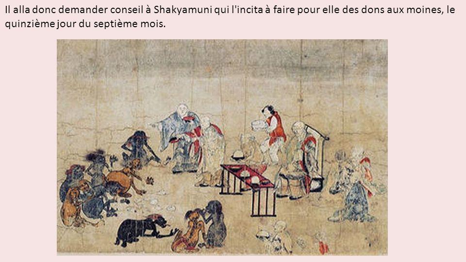 Il alla donc demander conseil à Shakyamuni qui l'incita à faire pour elle des dons aux moines, le quinzième jour du septième mois.