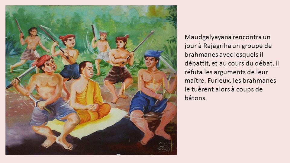 Maudgalyayana rencontra un jour à Rajagriha un groupe de brahmanes avec lesquels il débattit, et au cours du débat, il réfuta les arguments de leur ma