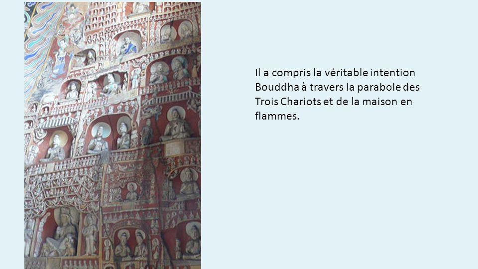Il a compris la véritable intention Bouddha à travers la parabole des Trois Chariots et de la maison en flammes.