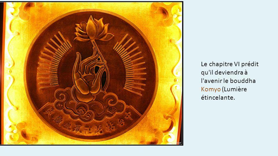 Le chapitre VI prédit qu'il deviendra à l'avenir le bouddha Komyo (Lumière étincelante.