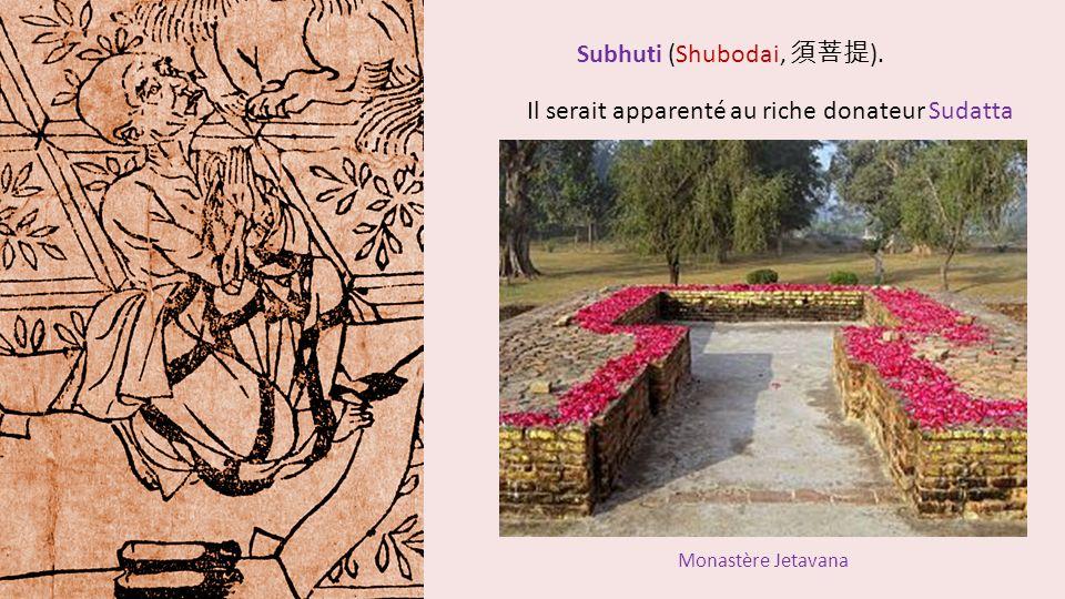Subhuti (Shubodai, ). Il serait apparenté au riche donateur Sudatta Monastère Jetavana