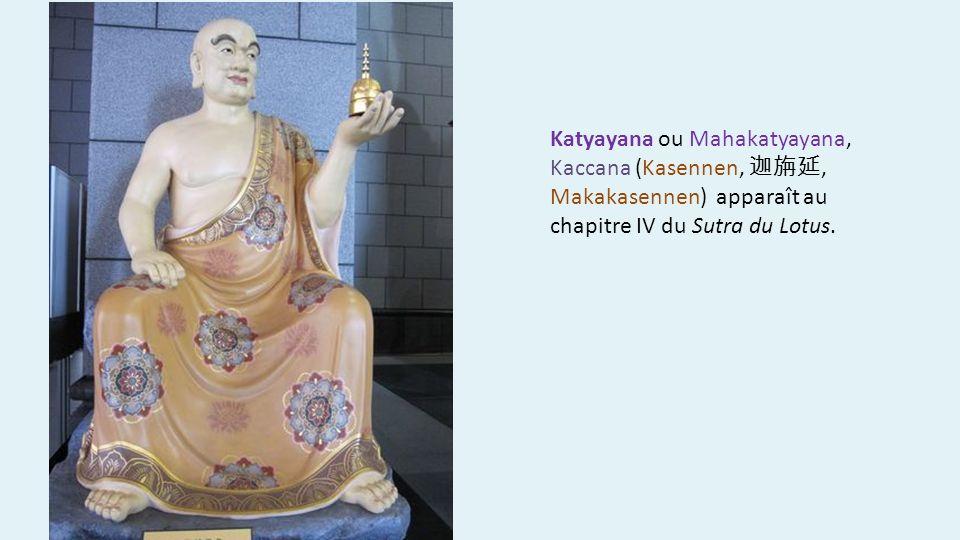 Katyayana ou Mahakatyayana, Kaccana (Kasennen,, Makakasennen) apparaît au chapitre IV du Sutra du Lotus.