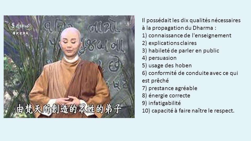 Il possédait les dix qualités nécessaires à la propagation du Dharma : 1) connaissance de l'enseignement 2) explications claires 3) habileté de parler