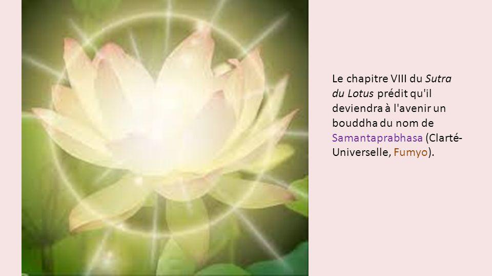 Le chapitre VIII du Sutra du Lotus prédit qu'il deviendra à l'avenir un bouddha du nom de Samantaprabhasa (Clarté- Universelle, Fumyo).