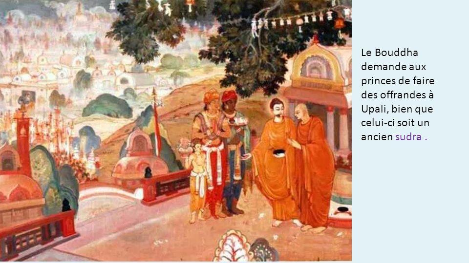 Le Bouddha demande aux princes de faire des offrandes à Upali, bien que celui-ci soit un ancien sudra.