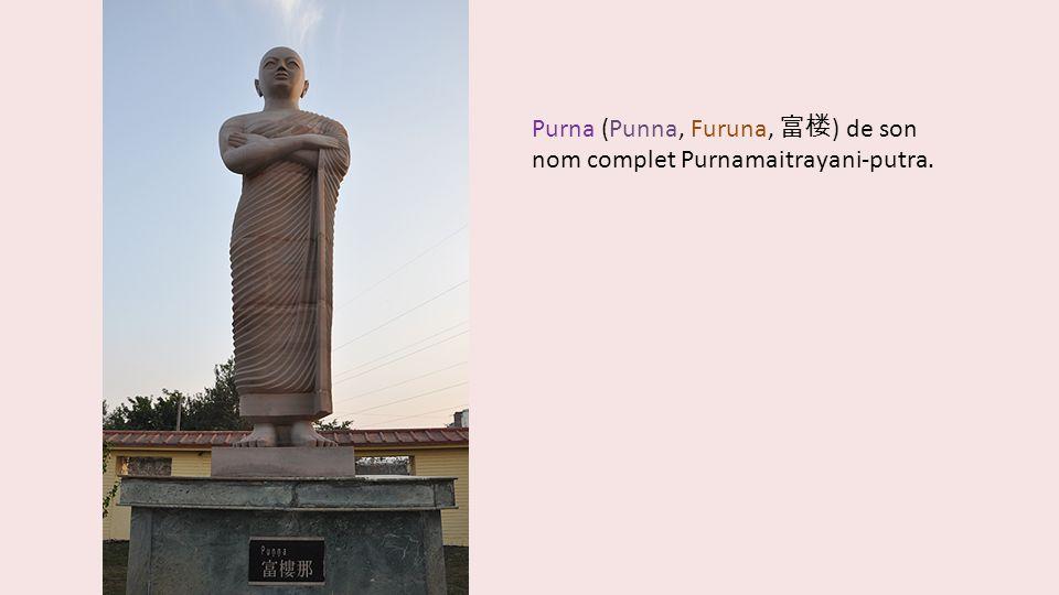 Purna (Punna, Furuna, ) de son nom complet Purnamaitrayani-putra.