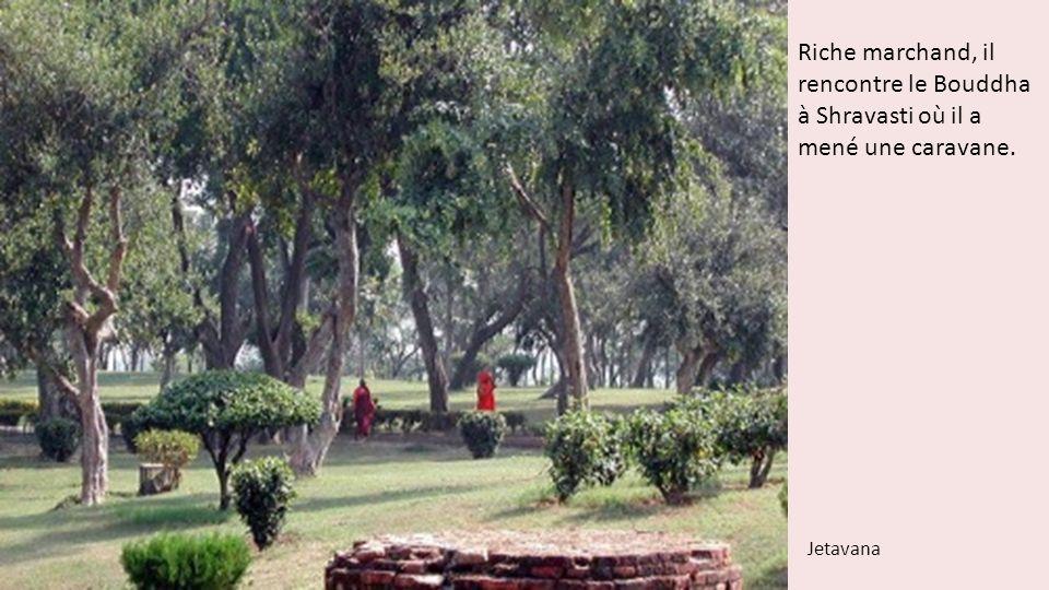 Riche marchand, il rencontre le Bouddha à Shravasti où il a mené une caravane. Jetavana