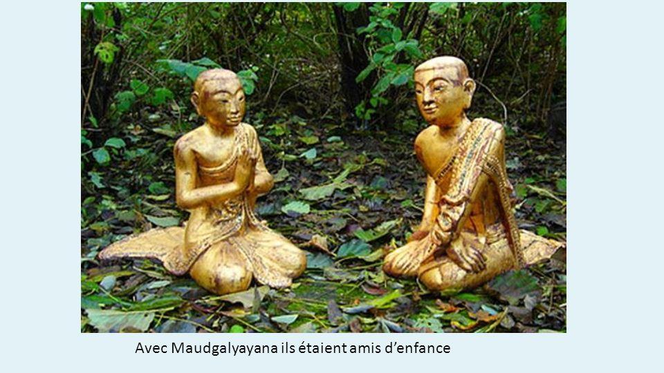 Avec Maudgalyayana ils étaient amis denfance