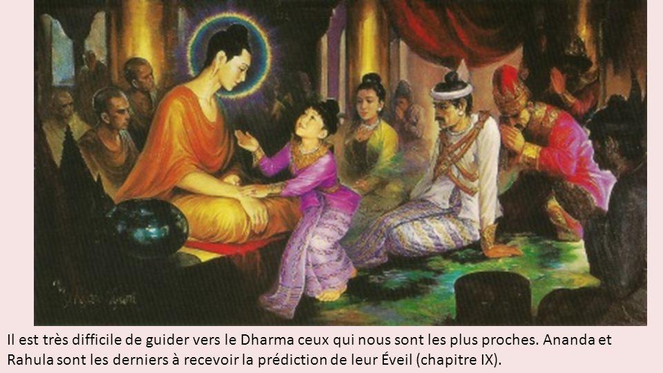Il est très difficile de guider vers le Dharma ceux qui nous sont les plus proches. Ananda et Rahula sont les derniers à recevoir la prédiction de leu