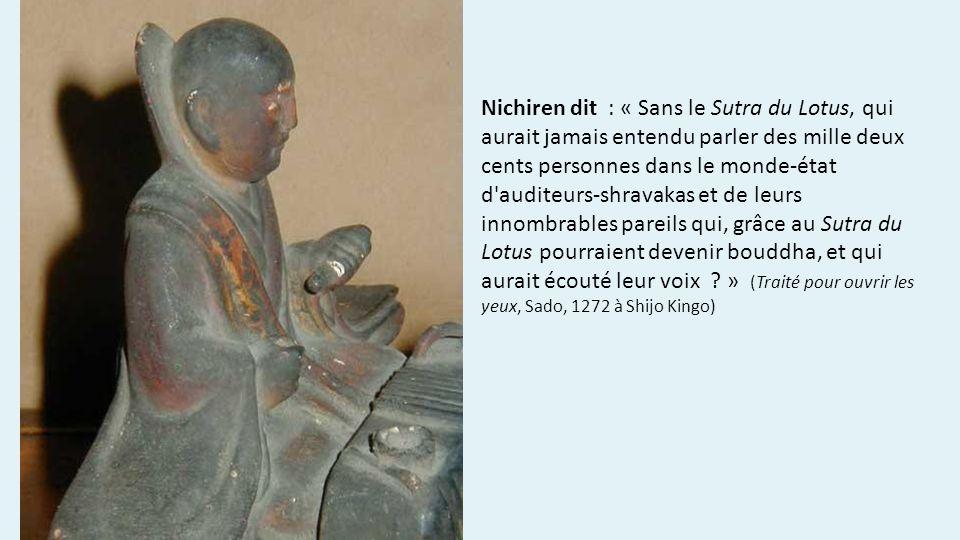 Nichiren dit : « Sans le Sutra du Lotus, qui aurait jamais entendu parler des mille deux cents personnes dans le monde-état d'auditeurs-shravakas et d