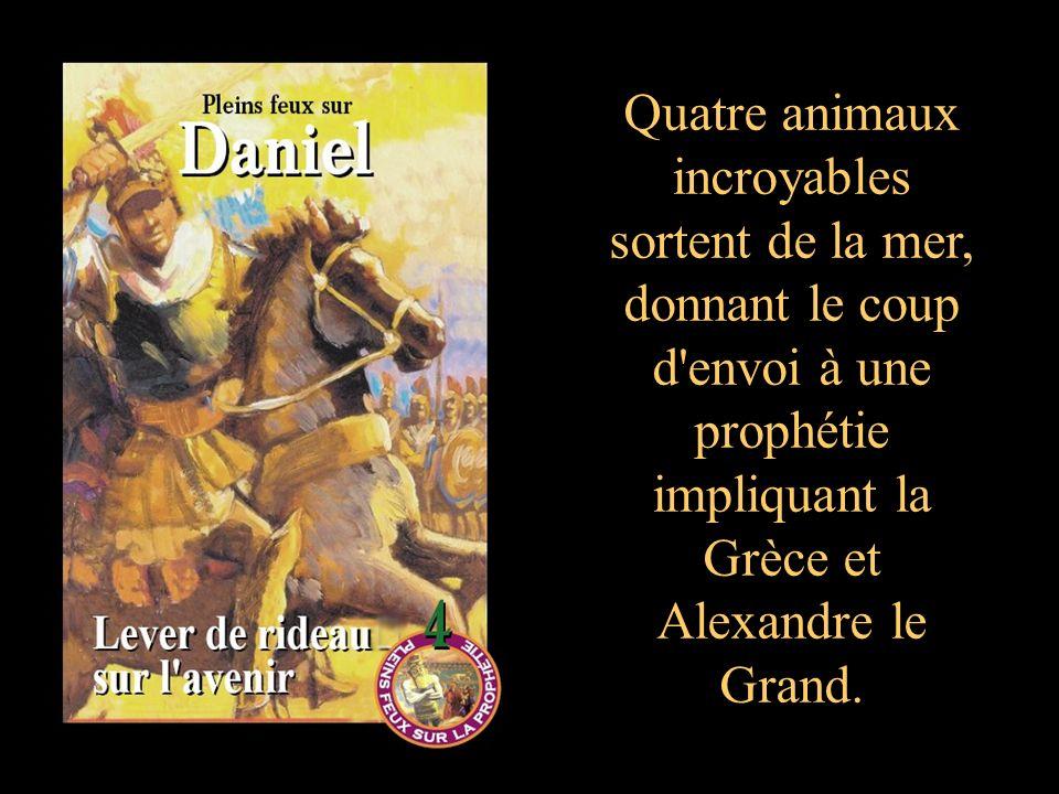 Quatre animaux incroyables sortent de la mer, donnant le coup d envoi à une prophétie impliquant la Grèce et Alexandre le Grand.