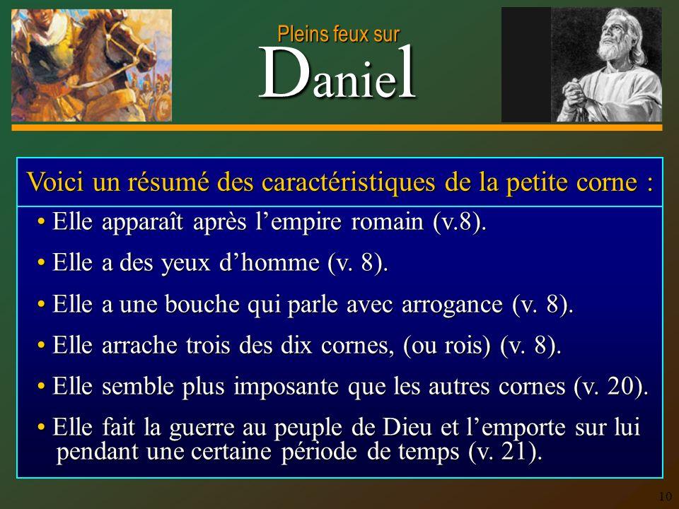 D anie l Pleins feux sur 10 Voici un résumé des caractéristiques de la petite corne : Elle apparaît après lempire romain (v.8).