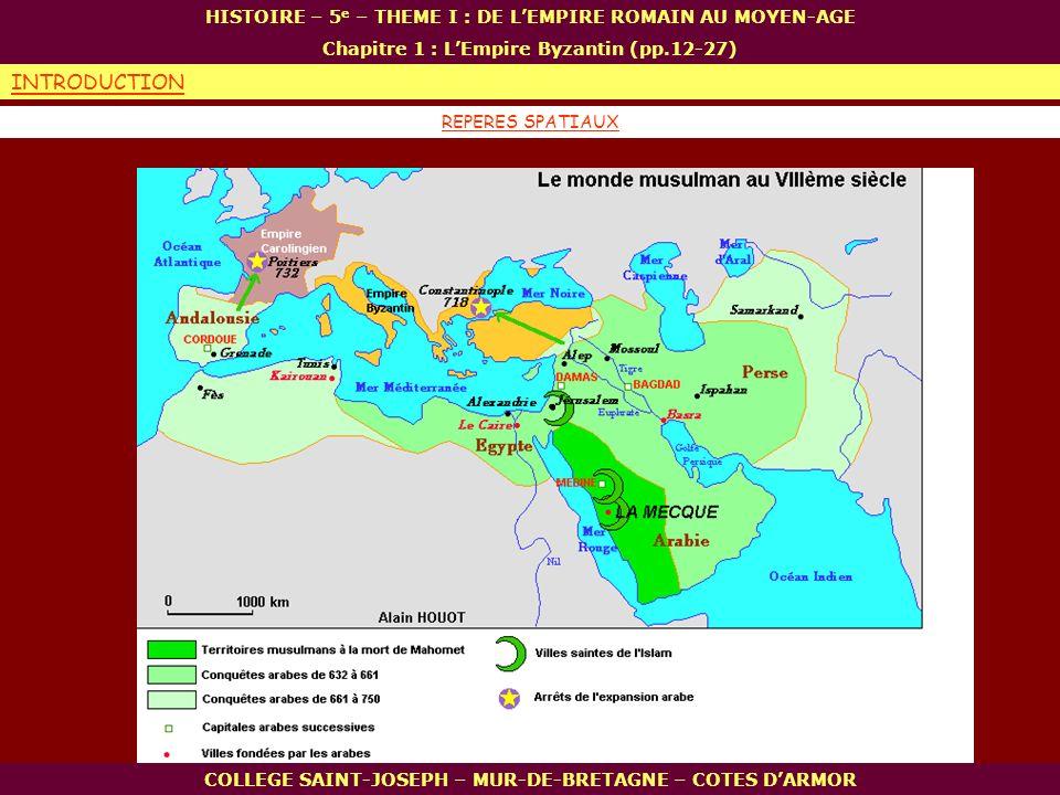 REPERES SPATIAUX COLLEGE SAINT-JOSEPH – MUR-DE-BRETAGNE – COTES DARMOR HISTOIRE – 5 e – THEME I : DE LEMPIRE ROMAIN AU MOYEN-AGE Chapitre 1 : LEmpire