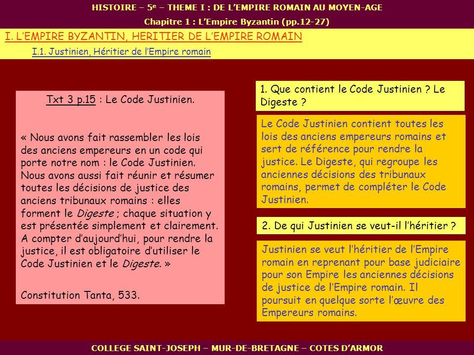 Txt 3 p.15 : Le Code Justinien. « Nous avons fait rassembler les lois des anciens empereurs en un code qui porte notre nom : le Code Justinien. Nous a