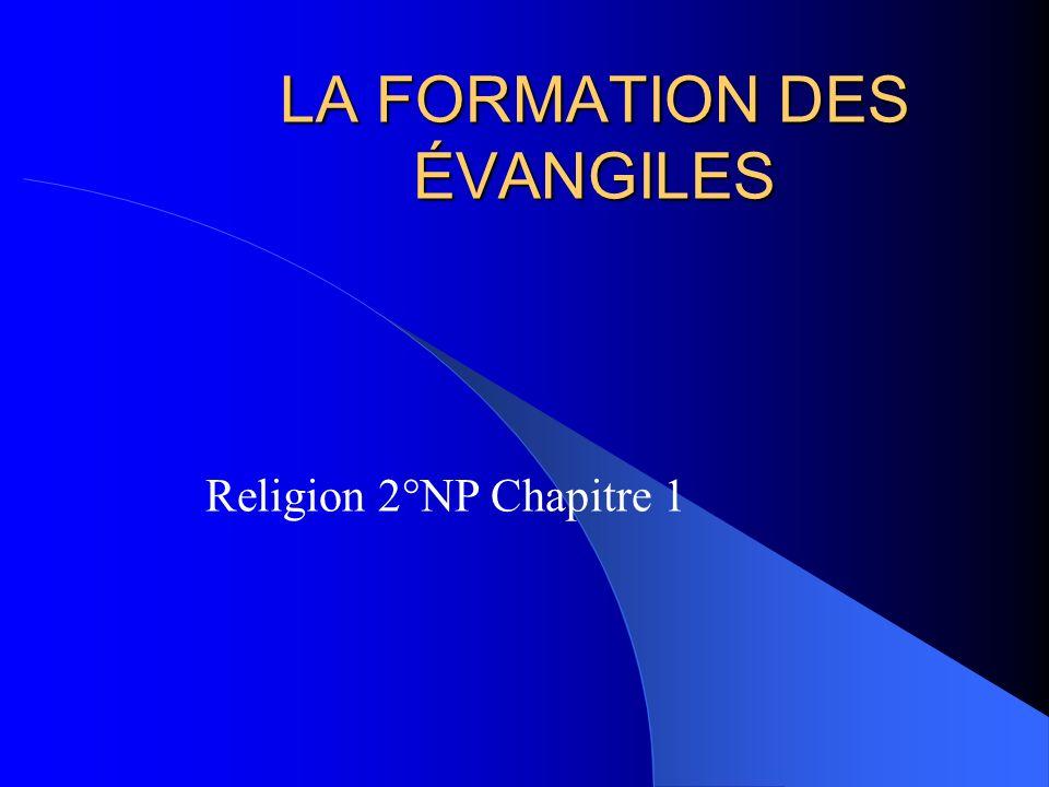LA FORMATION DES ÉVANGILES Religion 2°NP Chapitre 1