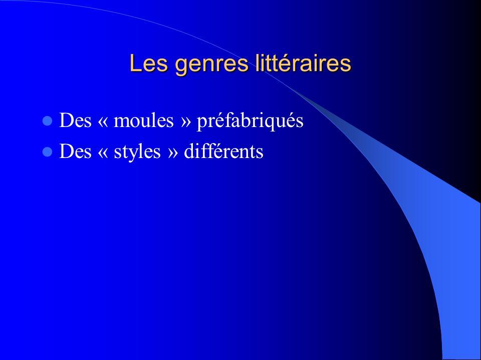 Les genres littéraires Des « moules » préfabriqués Des « styles » différents