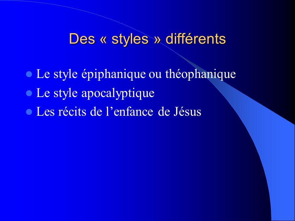 Des « styles » différents Le style épiphanique ou théophanique Le style apocalyptique Les récits de lenfance de Jésus