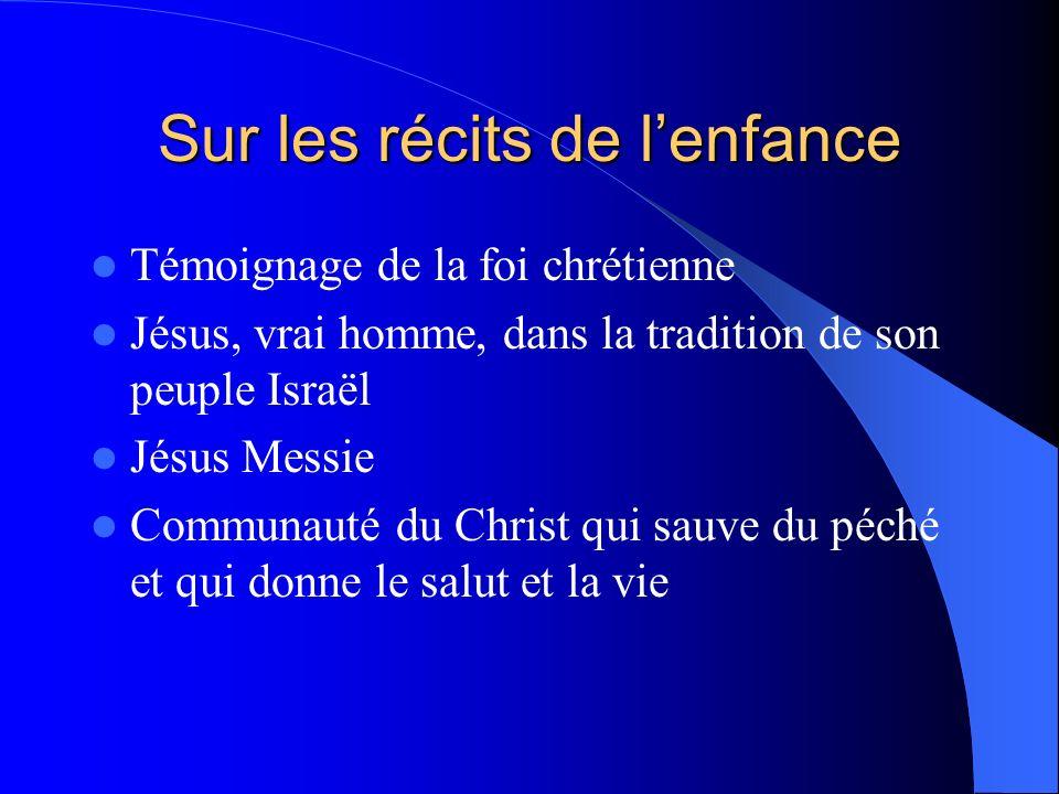 Sur les récits de lenfance Témoignage de la foi chrétienne Jésus, vrai homme, dans la tradition de son peuple Israël Jésus Messie Communauté du Christ qui sauve du péché et qui donne le salut et la vie