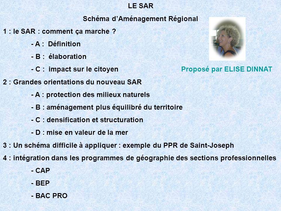 LE SAR Schéma dAménagement Régional 1 : le SAR : comment ça marche ? - A : Définition - B : élaboration - C : impact sur le citoyen Proposé par ELISE