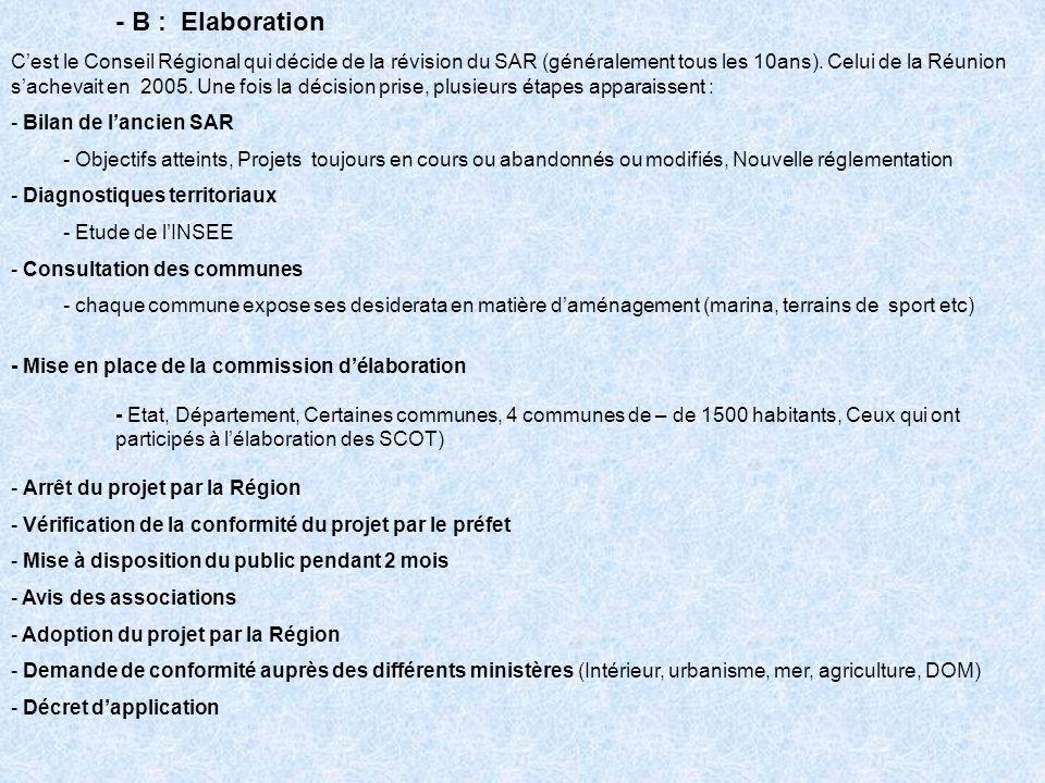- B : Elaboration Cest le Conseil Régional qui décide de la révision du SAR (généralement tous les 10ans). Celui de la Réunion sachevait en 2005. Une