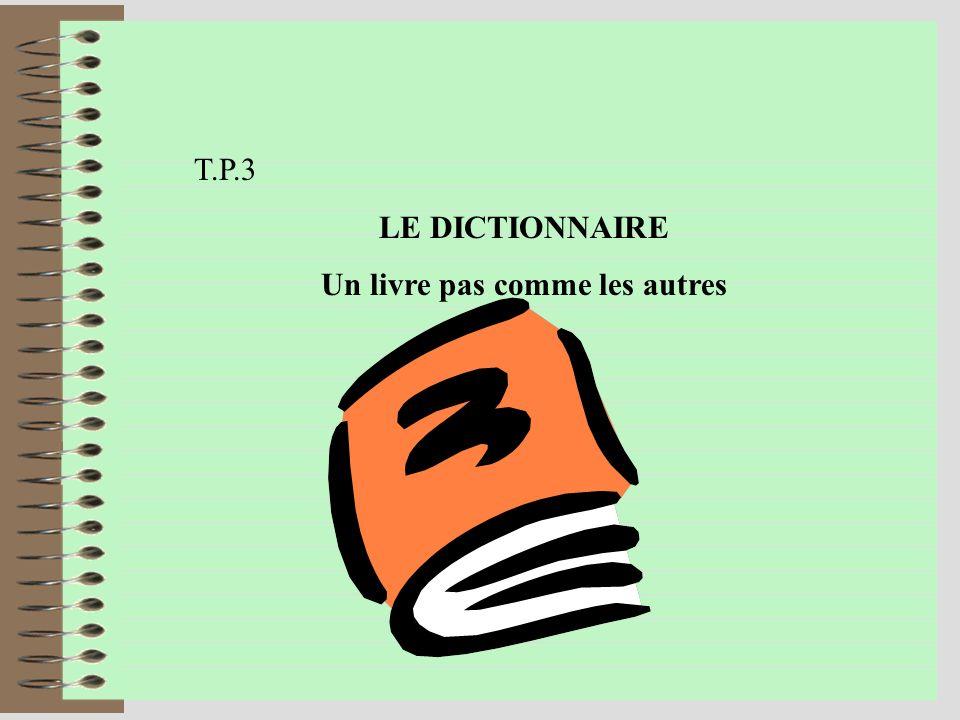 T.P.3 LE DICTIONNAIRE Un livre pas comme les autres
