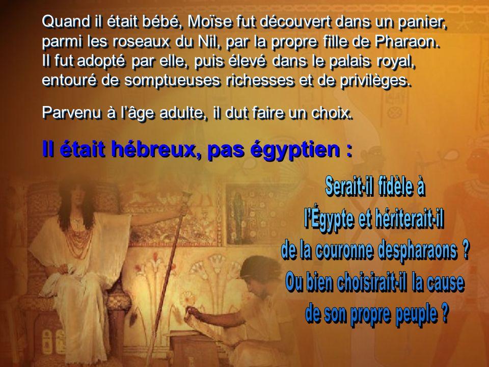 « Par la foi, Moïse, devenu grand, renonça au titre de fils de la fille du Pharaon.