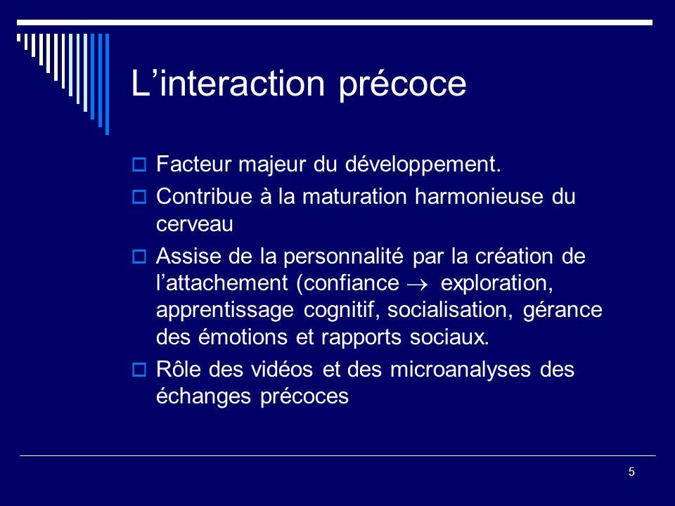 5 Linteraction précoce Facteur majeur du développement.