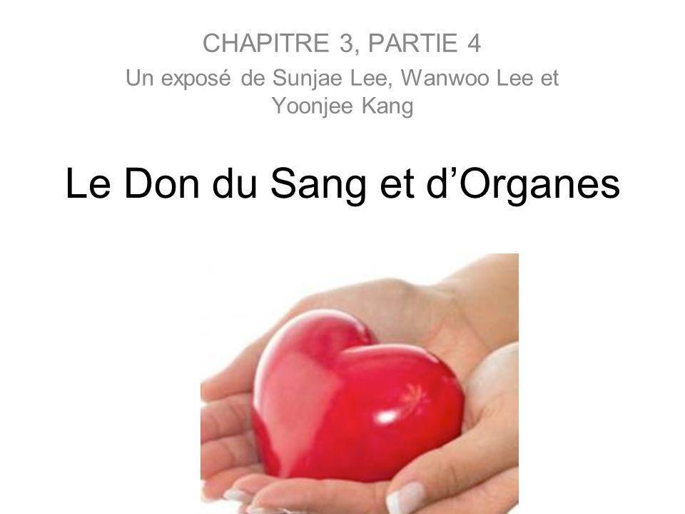 Le Don du Sang et dOrganes CHAPITRE 3, PARTIE 4 Un exposé de Sunjae Lee, Wanwoo Lee et Yoonjee Kang