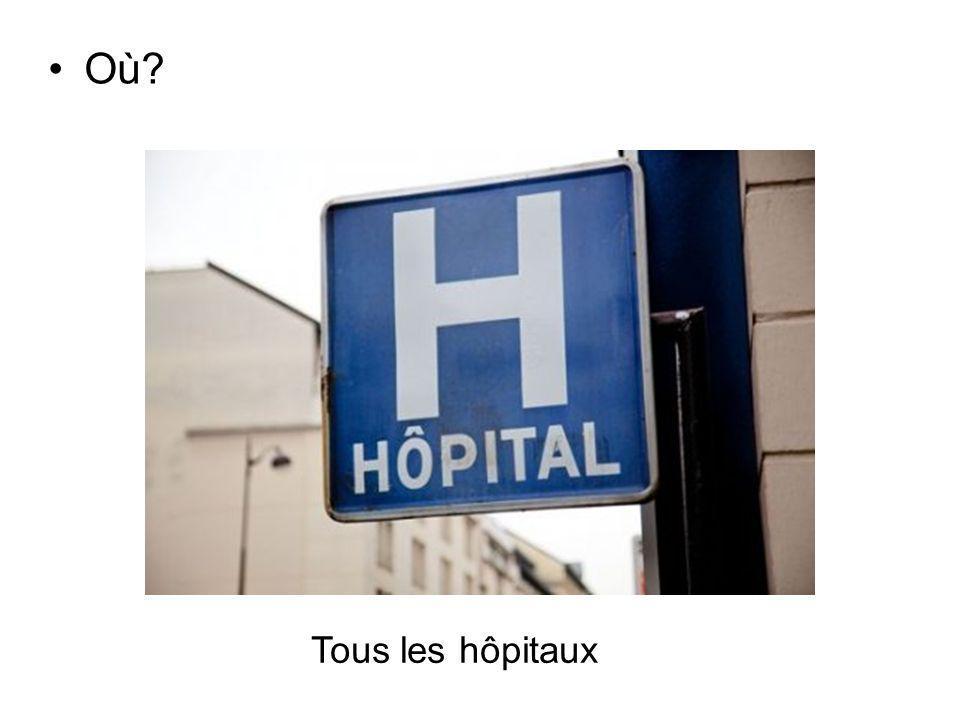 Où? Tous les hôpitaux