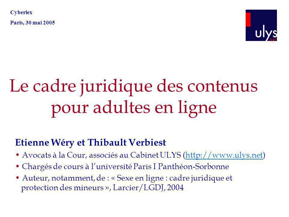 Le cadre juridique des contenus pour adultes en ligne Etienne Wéry et Thibault Verbiest Avocats à la Cour, associés au Cabinet ULYS (http://www.ulys.n