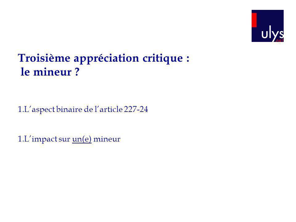 Troisième appréciation critique : le mineur ? 1.Laspect binaire de larticle 227-24 1.Limpact sur un(e) mineur