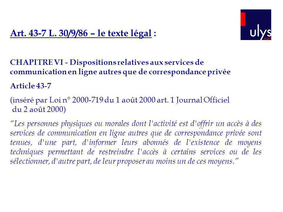 Art. 43-7 L. 30/9/86 – le texte légal : CHAPITRE VI - Dispositions relatives aux services de communication en ligne autres que de correspondance privé